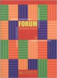 Forum 3.(cahier exercices) - Hachette