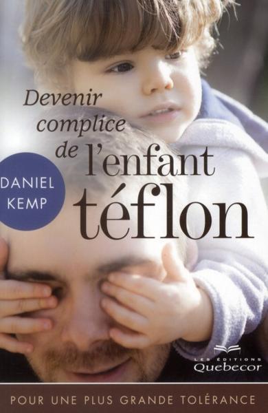 Devenir complice de l'enfant téflon (2e édition) - Kemp, Daniel