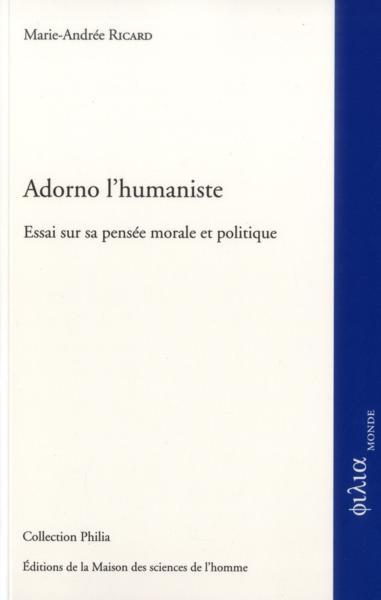 Adorno l'humaniste ; essai sur sa pensée morale et politique - Ricard, Marie-Andre