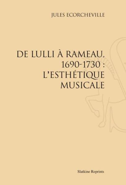 De Lulli à Rameau, 1690-1730 : l'esthétique musicale - Ecorcheville, Jules
