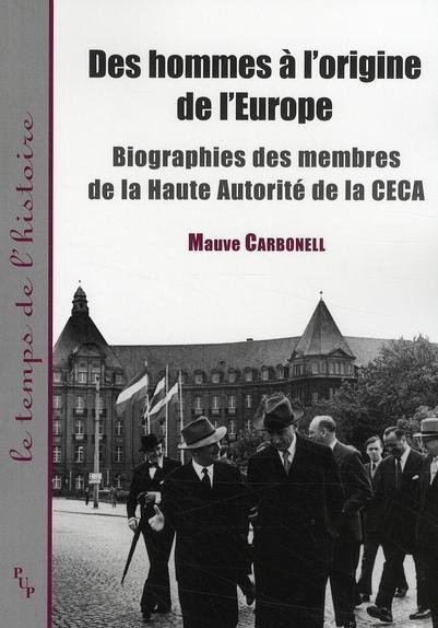 Des hommes à l'origine de l'Europe ; biographie des membres de la Haute Autorité de la CECA - Carbonell, Mauve