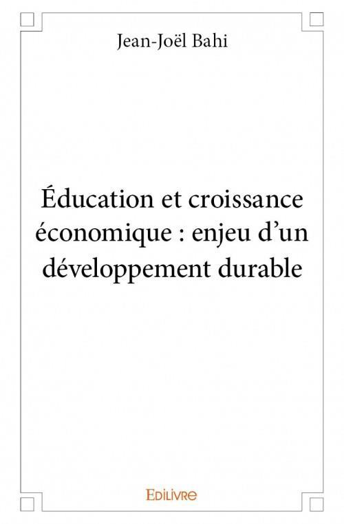 Éducation et croissance économique : enjeu d'un développement durable - Bahi, Jean-Joel