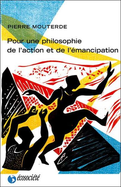 Pour une philosophie de l'action et de l'émancipation - Mouterde, Pierre