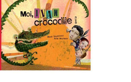 Moi, Ivan, crocodile ! - Gouichoux, Rene ;Neuhaus, Julia